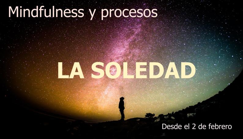 Mindfulness y procesos: LA SOLEDAD